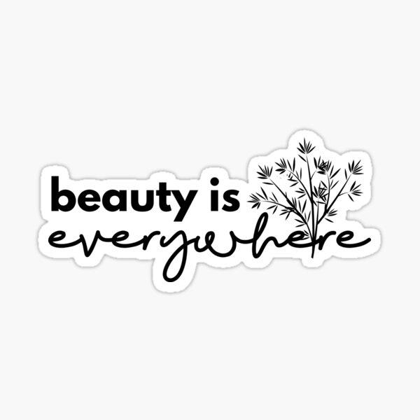 Beauty is Everywhere - Black Sticker