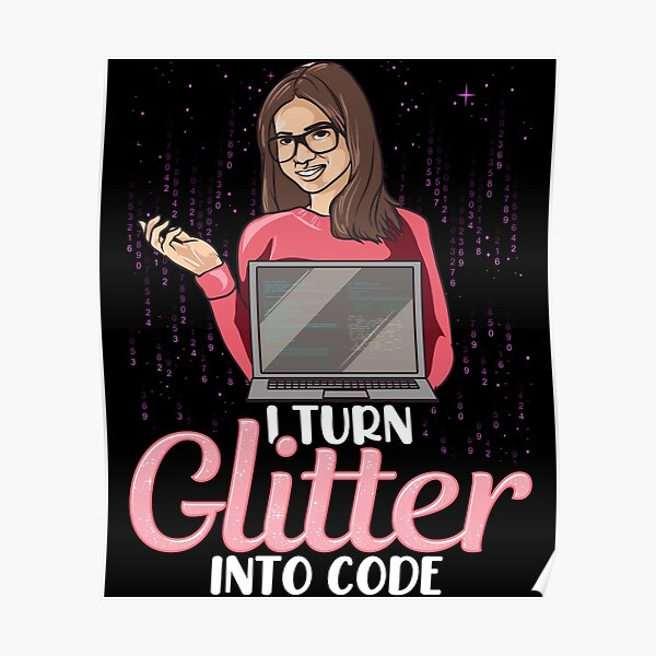 I Turn Glitter Into Code Poster