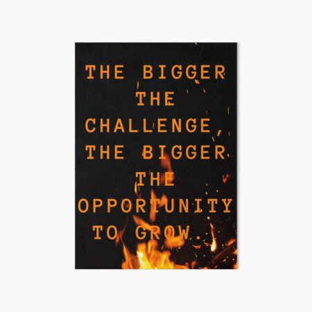 the bigger the challenge the bigger the opportunity for growth Art Board Print