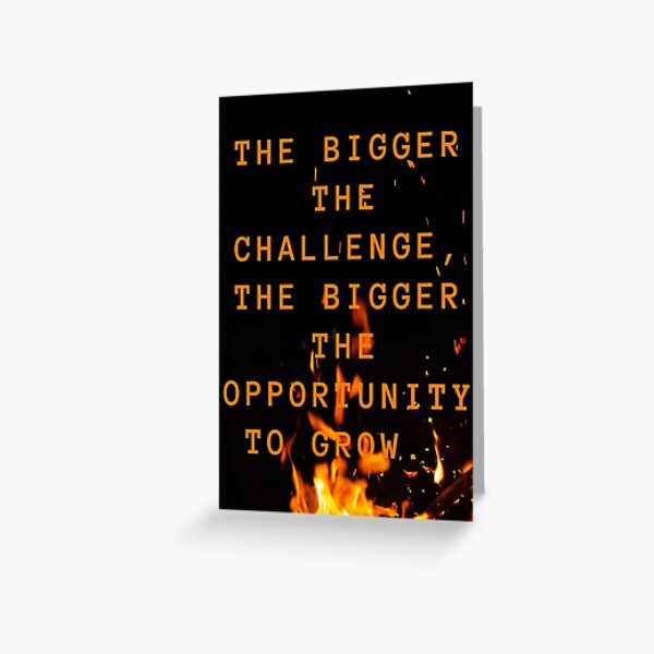 the bigger the challenge the bigger the opportunity for growth Greeting Card