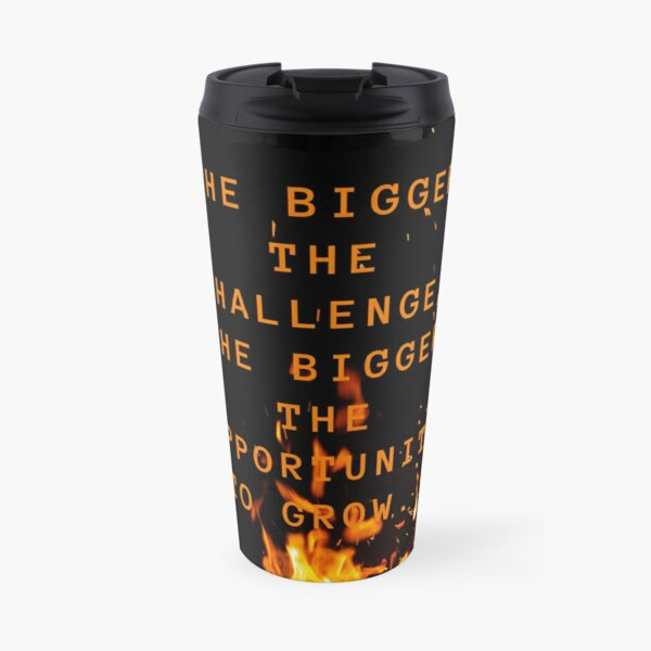 the bigger the challenge the bigger the opportunity for growth Travel Mug