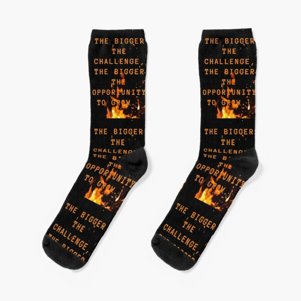 the bigger the challenge the bigger the opportunity for growth Socks