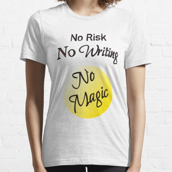 No Risk No Writing No Magic Essential T-Shirt