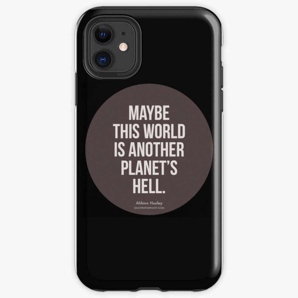 Maybe this world is another planet's hell. - Aldous Huxley iPhone Case & Cover