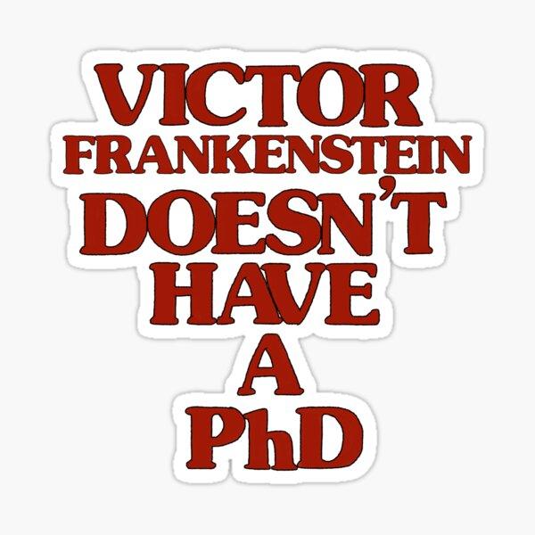 Victor Frankenstein Doesn't Have a PhD Sticker