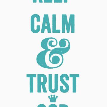 Keep Calm & Trust God by VThreads