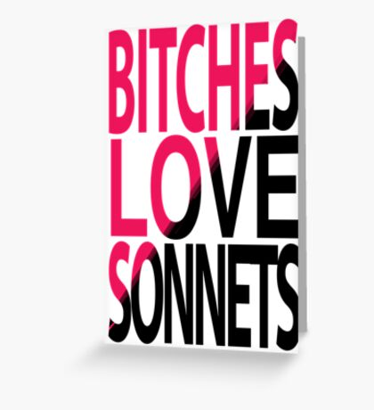 Bitches love Sonnets Greeting Card