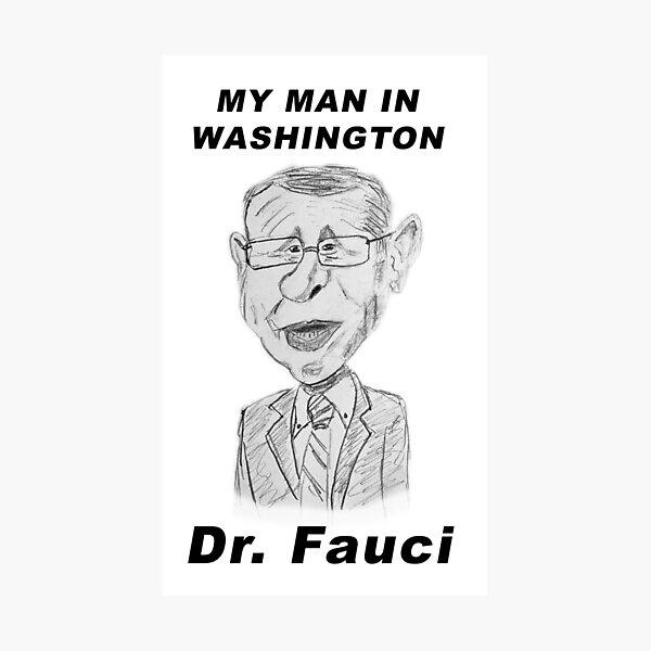 DR. FAUCI - MY MAN IN WASHINGTON Photographic Print