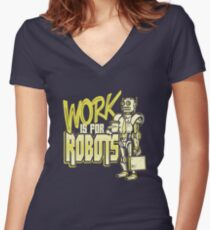 Work is for Robots... Women's Fitted V-Neck T-Shirt