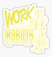 Work is for Robots... Sticker