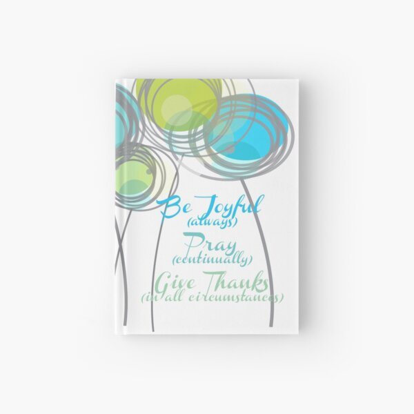 Be Joyuful Pray Continually Give Thanks in all Circumstances Hardcover Journal