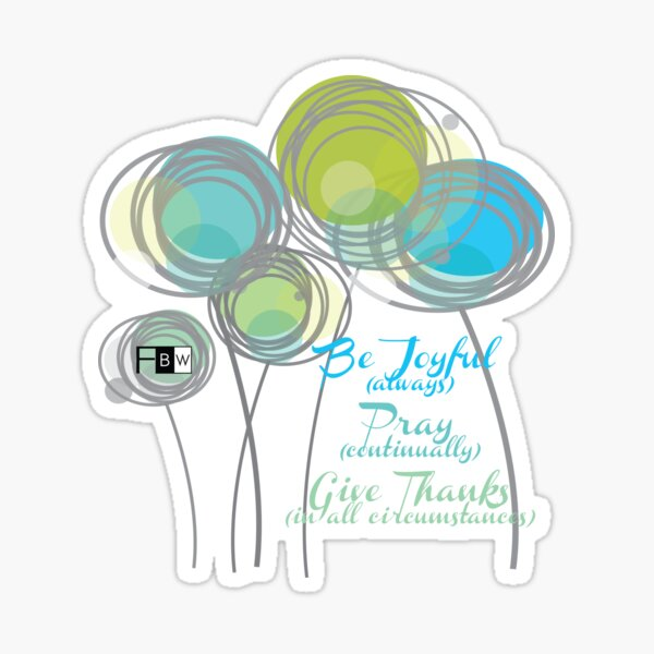 Be Joyuful Pray Continually Give Thanks in all Circumstances Sticker