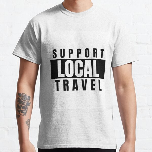 Support Local Travel Classic T-Shirt