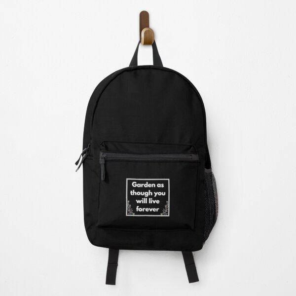 Garden as though you will live forever. Backpack