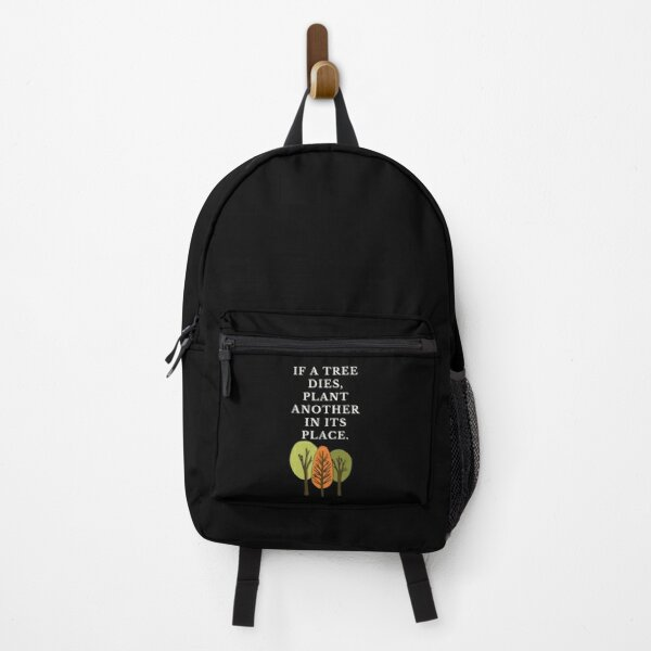 If a tree dies, plant another in its place. Backpack