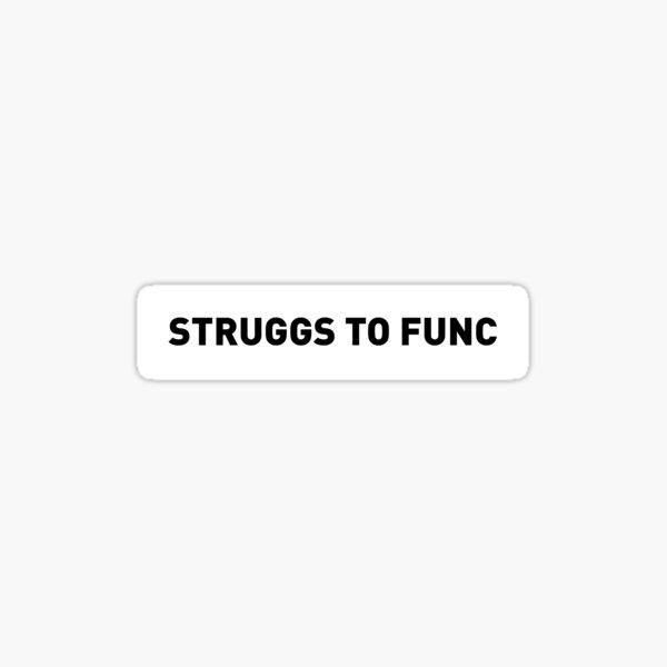 STRUGGS TO FUNC (in black) Sticker