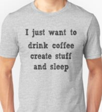 I just want to... Unisex T-Shirt