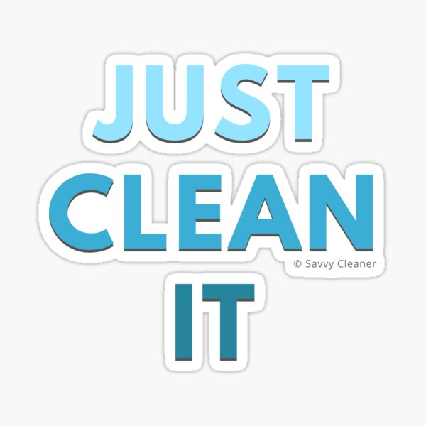Just Clean It Sticker