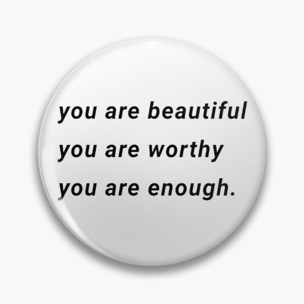 you are beautiful you are worthy you are enough. Pin