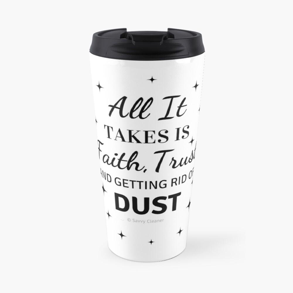 Faith, Trust & Dust Funny Cleaning Shirt Travel Mug