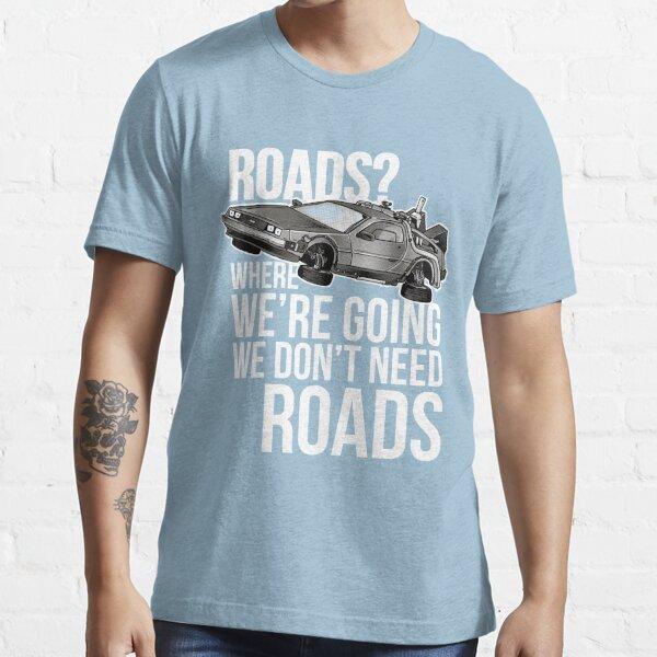 nous n'avons pas besoin de routes! T-shirt essentiel