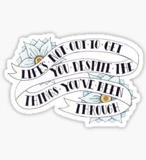 Life's not out to get you despite the things you've been through Sticker