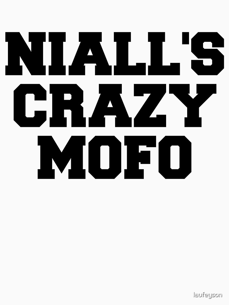 "One Direction - ""Niall's crazy mofo"" 