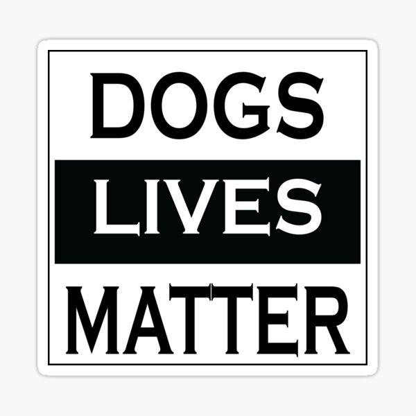 DOG LIVES MATTER- Rescue a dog Sticker