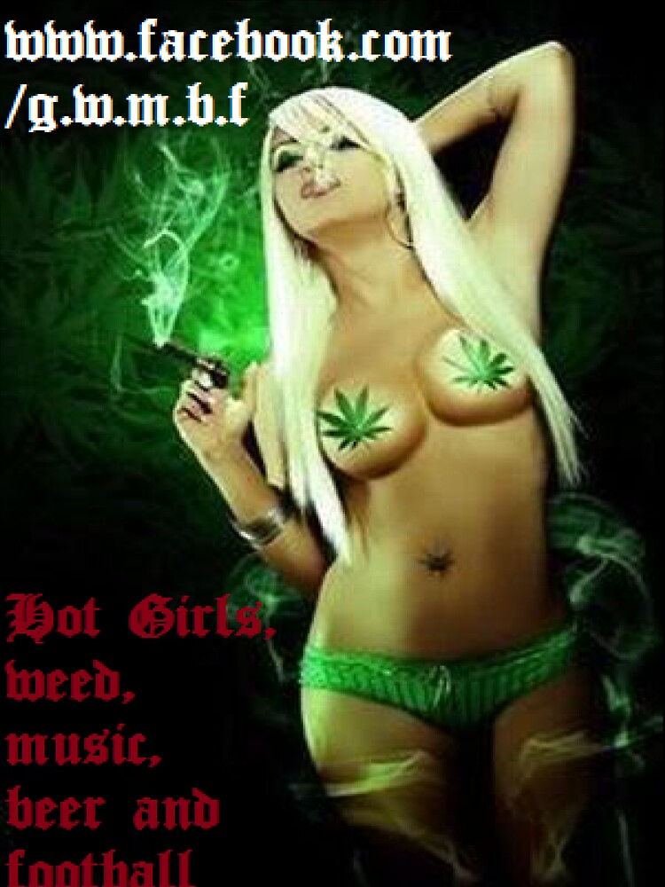 Hot Girls, weed, music, beer and football  by TattooedGuy