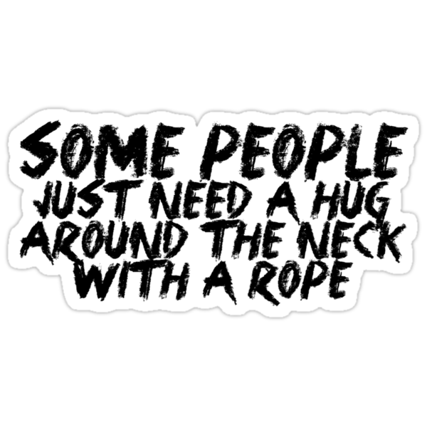 Plain And Simple Insert Birthday Dad as well Handy Man Quotes as well Cat Lover besides Pop Up Cards Valentines Day furthermore 10663946 Some People Just Need A Hug Around The Neck With A Rope. on i need a hug cards