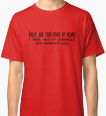 There are two kinds of people 1. Those that can extrapolate from incomplete data. Classic T-Shirt