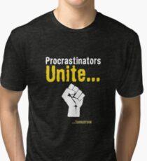 Procrastinators unite... tomorrow Tri-blend T-Shirt