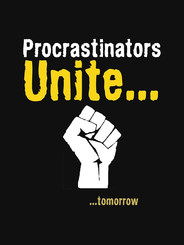 Procrastinators unite... tomorrow | Unisex T-Shirt