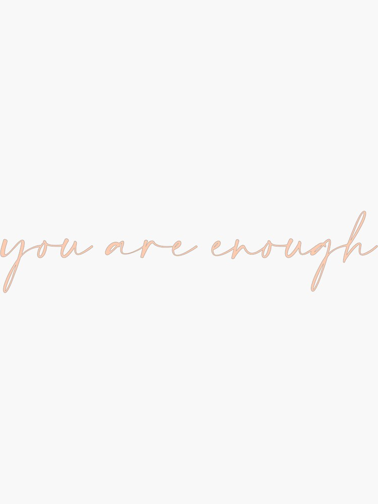 You Are Enough by kkcreates