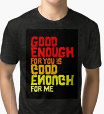 Good Enough Tri-blend T-Shirt