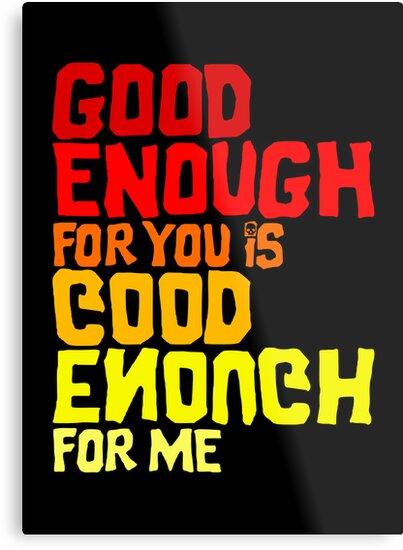 Good Enough by butcherbilly