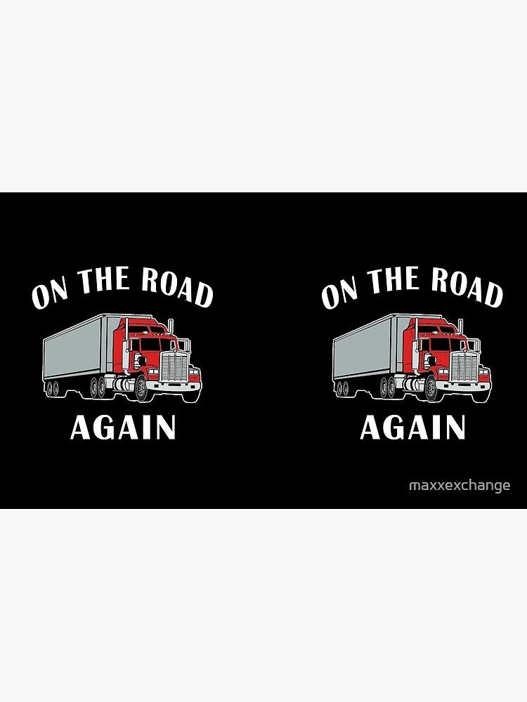 Trucker, On the Road Again, Big Rig Semi 18 Wheeler. by maxxexchange