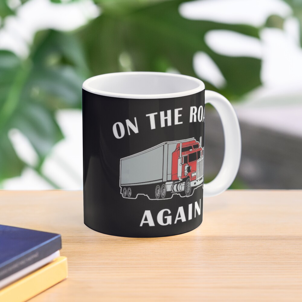 Trucker, On the Road Again, Big Rig Semi 18 Wheeler. Mug