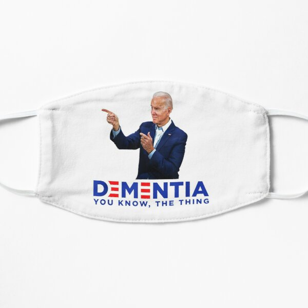 I'M SLEEPY JOE BIDEN AND I FORGOT THIS MESSAGE BECAUSE DEMENTIA YOU KNOW THE THING FACE COVERING  Flat Mask