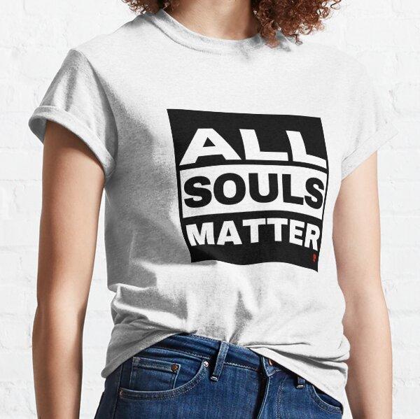 All Souls Matter Classic T-Shirt