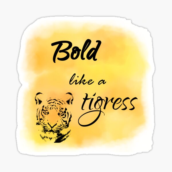 Bold like a tigress Sticker