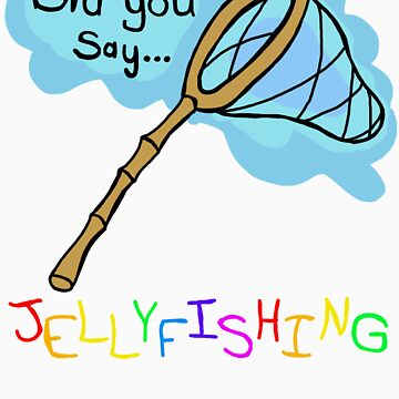 Did You Say Jellyfishing? by Slothageddon