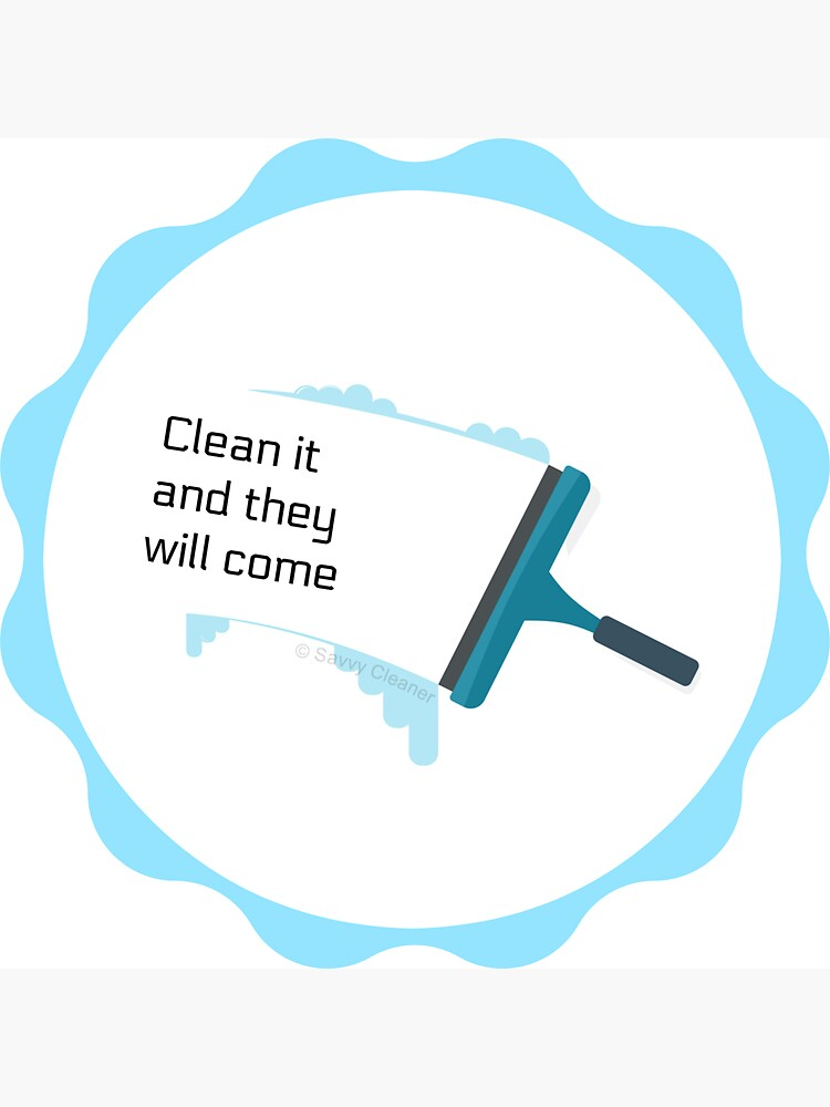 Clean It And They Will Come by SavvyCleaner