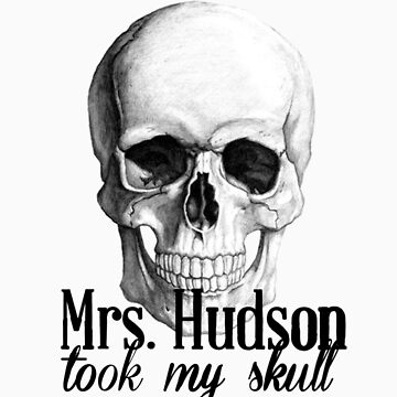 Mrs. Hudson Took My Skull  by chelsri