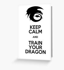 Keep calm and train your dragon Greeting Card