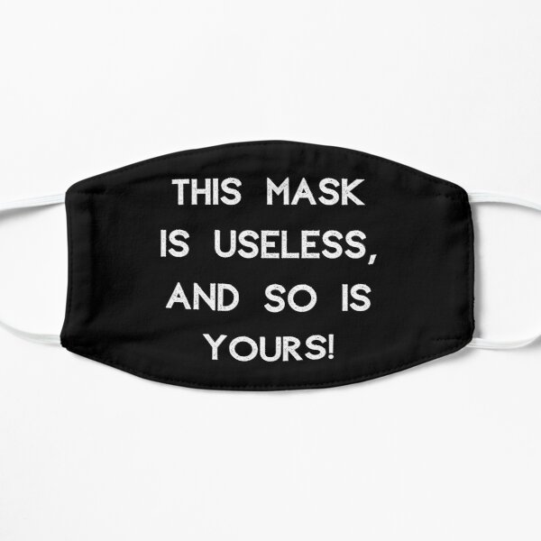 This Mask Is Useless And So Is Yours Mask