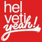 Helvetiyeah! by Troy Sizer