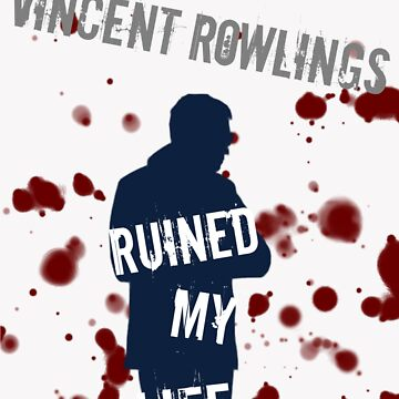 Vincent Rowlings Ruined My Life by afraidofmymind