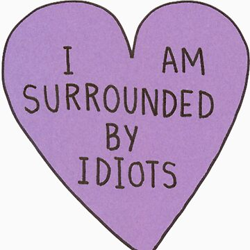 I'm Surrounded by Idiots by rock3199star