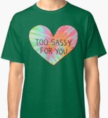 Too sassy for you Classic T-Shirt